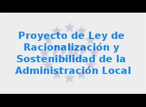 Proyecto de Ley de Racionalización y Sostenibilidad de la Administración Local